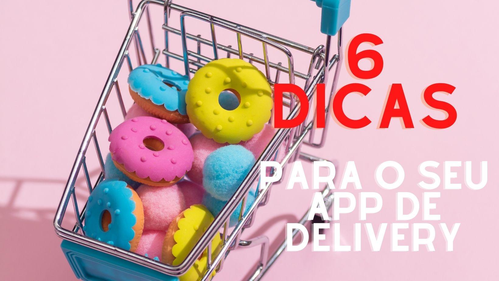 6 dicas para o seu App de Delivery